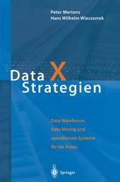 Data X Strategien: Data Warehouse, Data Mining und operationale Systeme für die Praxis