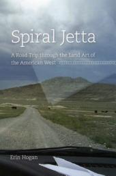 Spiral Jetta: A Road Trip through the Land Art of the American West