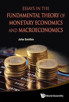 Essays in the Fundamental Theory of Monetary Economics and Macroeconomics PDF