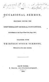 The Occasional sermon: delivered before the Universalist General Convention, at its session in the city of New York, Sept. 1841 : together with thirteen other sermons delivered on the same occasion