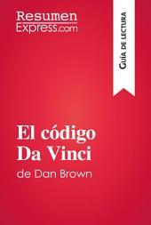 El código Da Vinci de Dan Brown (Guía de lectura): Resumen y análisis completo