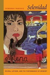 Selenidad: Selena, Latinos, and the Performance of Memory