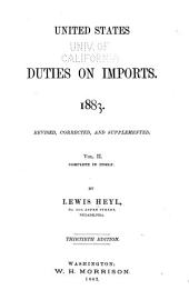 United States Duties on Imports. 1883: Rev., Cor., and Supplemented. Vol. II. Complete in Itself
