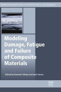 Modeling Damage  Fatigue and Failure of Composite Materials