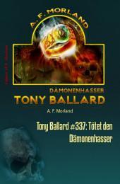 Tony Ballard #337: Tötet den Dämonenhasser: Horror-Serie