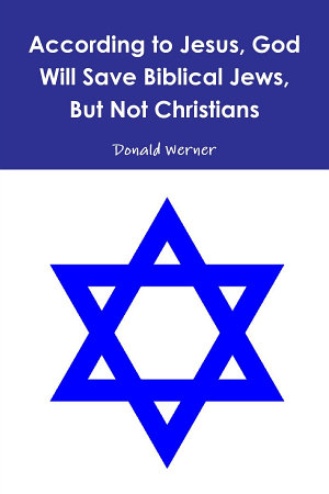 According to Jesus  God Will Save Biblical Jews  But Not Christians