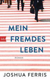 Mein fremdes Leben: Roman