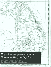 Report to the government of Ceylon on the pearl oyster fisheries of the gulf of Manaar: Volume 1