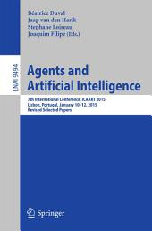 Agents and Artificial Intelligence: 7th International Conference, ICAART 2015, Lisbon, Portugal, January 10-12, 2015, Revised Selected Papers