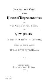 Journal and Votes of the House of Representatives of the Province of Nova Cesarea Or New Jersey in Their First Session of Assembly Began at Perth Amboy, the 10th Day of November, 1703