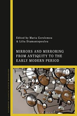 Mirrors and Mirroring from Antiquity to the Early Modern Period PDF