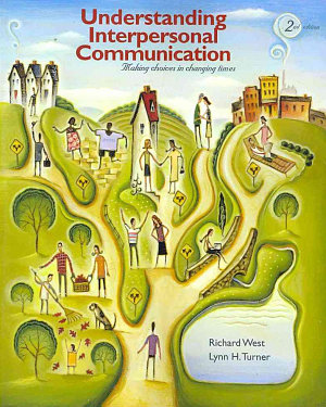 Understanding Interpersonal Communication  Making Choices in Changing Times PDF