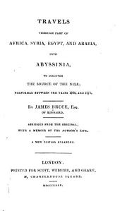 Travels through part of Africa, Syria, Egypt, and Arabia, into Abyssiania, to discover the source of the Nile: performed between the years 1768, and 1773