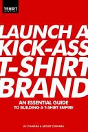 Launch A Kick Ass T Shirt Brand PDF