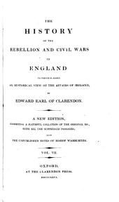 The History of the Rebellion and Civil Wars in England: To which is Added an Historical View of the Affairs of Ireland, Volume 7