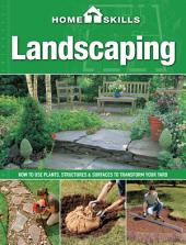 HomeSkills: Landscaping: How to Use Plants, Structures & Surfaces to Transform Your Yard