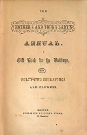 The Mother's and Young Lady's Annual: A Gift Book for the Holidays : with Forty-two Engravings and Flowers