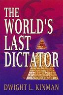The World's Last Dictator