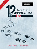 12 Steps To An Addictive Free Life Workbook Book PDF