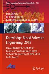 Knowledge-Based Software Engineering: 2018: Proceedings of the 12th Joint Conference on Knowledge-Based Software Engineering (JCKBSE 2018) Corfu, Greece