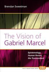 The Vision Of Gabriel Marcel Book PDF