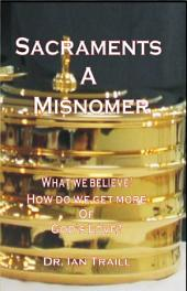 Sacraments A Misnomer: Can we get more of God's love?