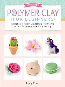 Art Makers  Polymer Clay for Beginners PDF