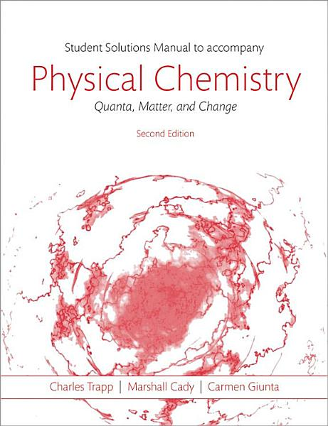 Student Solutions Manual For Physical Chemistry Quanta Matter And Change