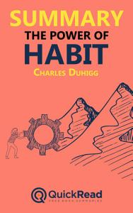 Summary of  The Power of Habit  by Charles Duhigg   Free book by QuickRead com