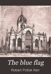 "The Blue Flag: Or, The Covenanters who Contended for ""Christ's Crown and Covenant"""