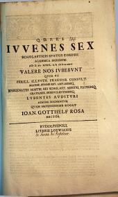 Iuvenes sex scholasticis spatiis egressi a. d. XVI. Apr. ... valere nos iubebunt ... quos ut perill. maecenates nostri ... lubentes audituri adesse dignentur quam impensissime rogat Ioan. Gotthelf Rosa