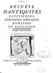 Recueil d'antiquités egyptiennes, etrusques, grecques, romaines et gauloises. Tome troisieme: Volume3