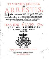 Tractatus iuridicus de arrestis: Ex Iurisconsultorum scriptis et Germaniae legibus