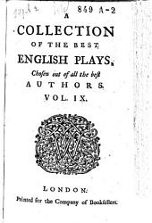 A Collection of the Best English Plays, Chosen Out of All the Best Authors..: Volume 9