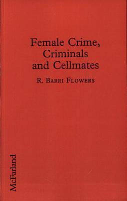 Female Crime  Criminals  and Cellmates