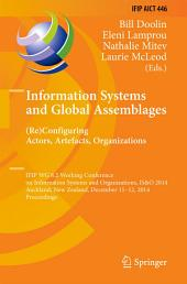 Information Systems and Global Assemblages: (Re)configuring Actors, Artefacts, Organizations: IFIP WG 8.2 Working Conference, IS&O 2014, Auckland, New Zealand, December 11-12, 2014, Proceedings