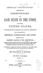 American Constitutions: Comprising the Constitution of Each State in the Union, and of the United States, with the Declaration of Independence and Articles of Confederation; Each Accompanied by a Historical Introduction and Notes, Together with a Classified Analysis of the Constitutions, According to Their Subjects, Showing, by Comparative Arrangement, Every Constitutional Provision Now in Force in the Several States; with References to Judicial Decisions, and an Analytical Index, Volume 1