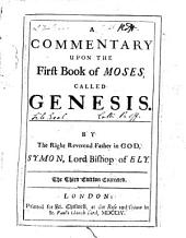 A Commentary Upon the First Book of Moses, Called Genesis: By the Right Reverend Father in God, Symon, Lord Bishop of Ely