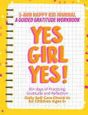 YES GIRL YES   Yellow  5 Min Happy Kid Journal  A Guided Gratitude Workbook 30  Days of Practicing Gratitude  Prayer and Reflection  Daily Self Care Check In for Children Ages 3  PDF