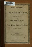Semi centennial of the City of Utica  March 1st  1882 and First Annual Supper of the Half Century Club  March 2d  1882 PDF