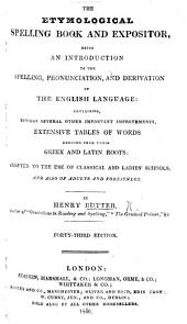 The Etymological Spelling Book; being an introduction to the spelling, pronunciation, and derivation, of the English language, etc