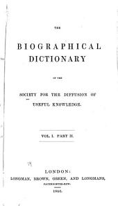 The Biographical Dictionary of the Society for the Diffusion of Useful Knowledge--: Volume 1, Part 2