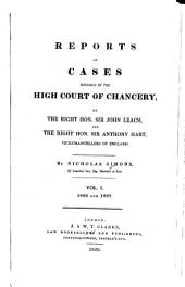 Reports of Cases Decided in the High Court of Chancery: By the Right Hon. Sir John Leach ... [and Others] Vice-chancellors of England. [1826-1852], Volume 1