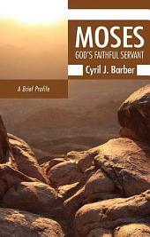 Moses: God's Faithful Servant: A Brief Profile