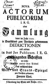 Collectio nova actorum publicorum I. R. G. oder Sammlung derer im Jahr 1750 in Deutschland zum Vorschein gekom[m]enen Deductionen & anderen in das Ius publicum I. R. G. einschlagenden Schrifften: Band 2