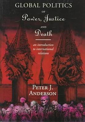 The Global Politics of Power  Justice  and Death PDF