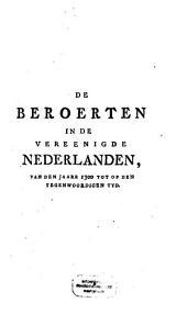 De Beroerten In De Vereenigde Nederlanden, Van Den Jaare 1300 Tot Op Den Tegenwoordigen Tyd: Geschetst Ter Waarschuwing Van Derzelver Tegenwoordige Burgers En Leden Van Regeering, Volume 7