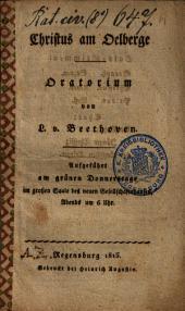 Christus am Oelberge: Oratorium ; aufgeführt am grünen Donnerstage im großen Saale des neuen Gesellschaftshauses ...