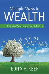 Multiple Ways To Wealth: Creating Your Prosperous Lifestyle