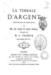 La timbale d'argent opera-bouffe en trois actes par MM. Ad. Jaime et Jules Noriac